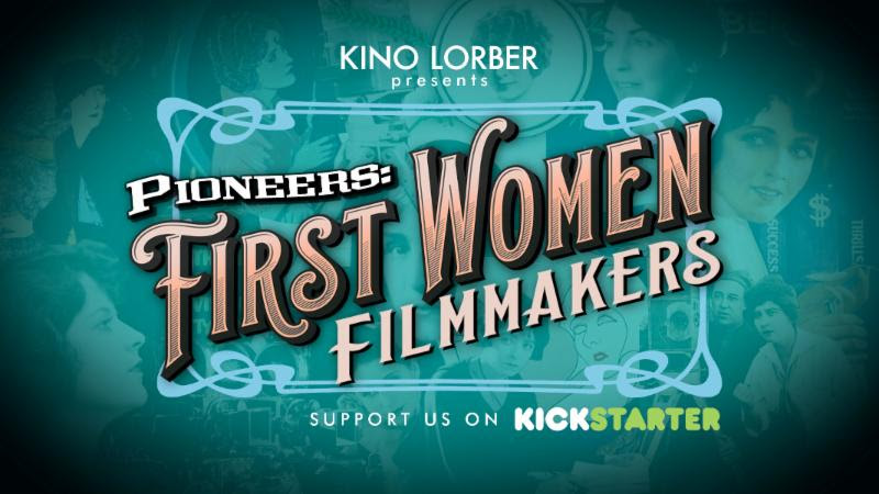 Kino Lorber Launches Kickstarter Campaign to Fund Pioneers: First Women Filmmakers Collection
